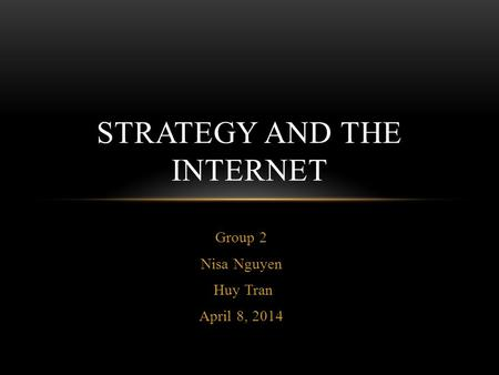 Group 2 Nisa Nguyen Huy Tran April 8, 2014 STRATEGY AND THE INTERNET.
