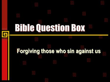 Bible Question Box Forgiving those who sin against us.