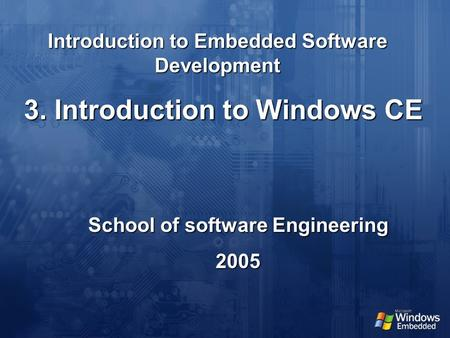 Introduction to Embedded Software Development School of software Engineering 2005 3. Introduction to Windows CE.