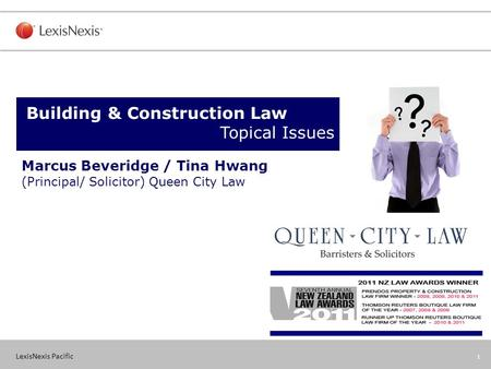 LexisNexis Pacific 1 Marcus Beveridge / Tina Hwang (Principal/ Solicitor) Queen City Law Building & Construction Law Topical Issues.