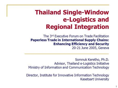 1 Thailand Single-Window e-Logistics and Regional Integration The 3 rd Executive Forum on Trade Facilitation Paperless Trade in International Supply Chains: