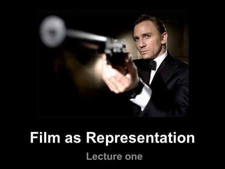 Film as Representation Lecture one. Reflecting life One of the ways in which reality may be represented But - something very distinct about film and cinema.