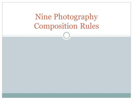 Nine Photography Composition Rules. Rule of Thirds The image should be divided into 9 equal segments by two vertical and two horizontal lines The most.