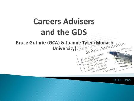 9:00 – 9:45.  Careers advisers are a key user group of GDS data  Labour market information is used in advice for current and prospective students ◦