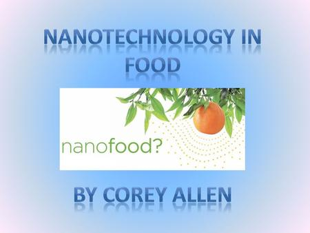 Nanotechnology in food Nanotechnology will provide new ways of controlling and structuring foods with greater functionality and value. Nanotechnology.
