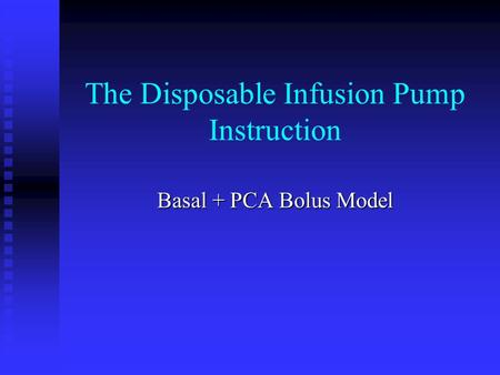The Disposable Infusion Pump Instruction Basal + PCA Bolus Model.