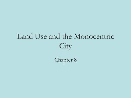 Land Use and the Monocentric City