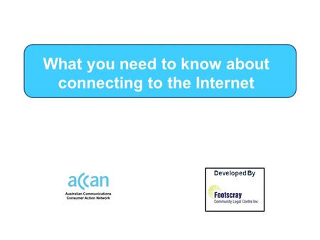 Developed By by What you need to know about connecting to the Internet.