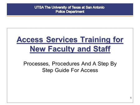 1 Access Services Training for New Faculty and Staff Processes, Procedures And A Step By Step Guide For Access.