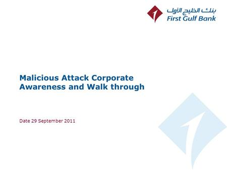 Malicious Attack Corporate Awareness and Walk through Date 29 September 2011.