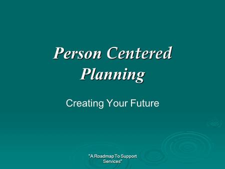 A Roadmap To Support Services Person Centered Planning Creating Your Future.