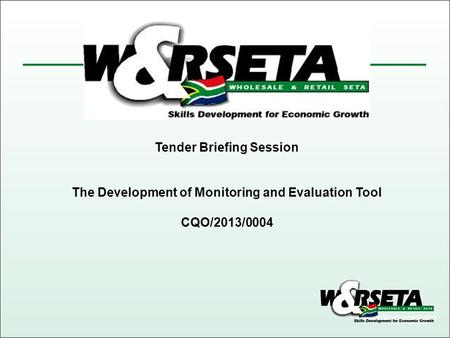 Tender Briefing Session The Development of Monitoring and Evaluation Tool CQO/2013/0004.