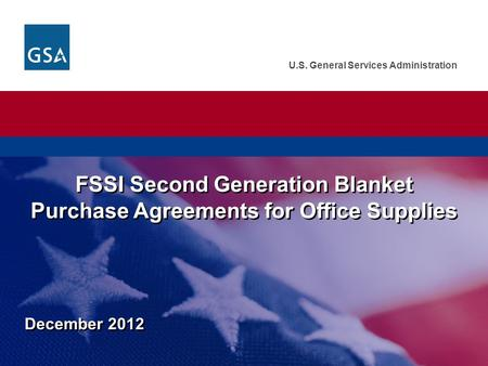 U.S. General Services Administration December 2012 FSSI Second Generation Blanket Purchase Agreements for Office Supplies.