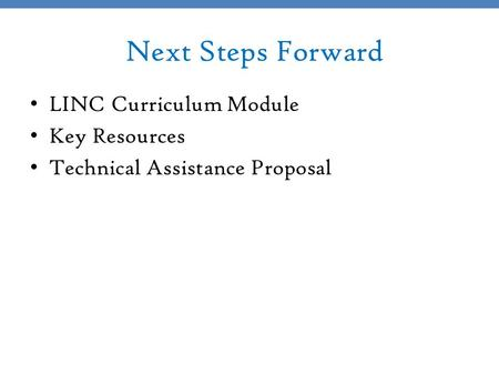 Next Steps Forward LINC Curriculum Module Key Resources Technical Assistance Proposal.
