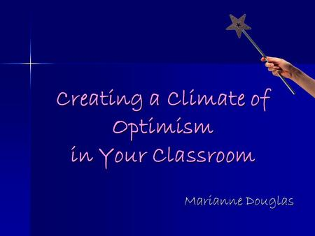Marianne Douglas Creating a Climate of Optimism in Your Classroom.