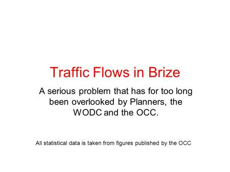 Traffic Flows in Brize A serious problem that has for too long been overlooked by Planners, the WODC and the OCC. All statistical data is taken from figures.