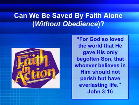 "Can We Be Saved By Faith Alone (Without Obedience)? ""For God so loved the world that He gave His only begotten Son, that whoever believes in Him should."