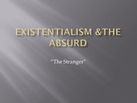 """The Stranger"".  ""a chiefly 20 th century philosophical movement embracing diverse doctrines but centering on analysis of individual existence in an."
