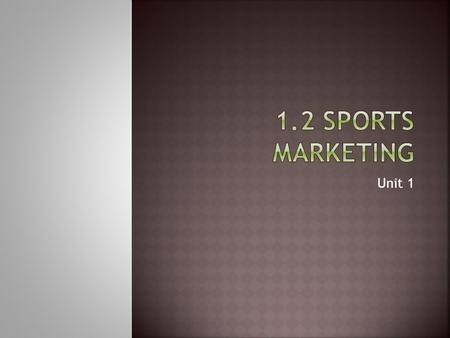 Unit 1. Goals  Define sports marketing.  Explain the value of sports marketing to the economy. Chapter 1 Slide 2.