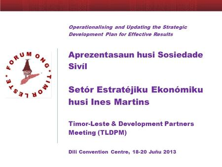 Operationalising and Updating the Strategic Development Plan for Effective Results Aprezentasaun husi Sosiedade Sivíl Setór Estratéjiku Ekonómiku husi.