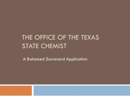 THE OFFICE OF THE TEXAS STATE CHEMIST A Balanced Scorecard Application.
