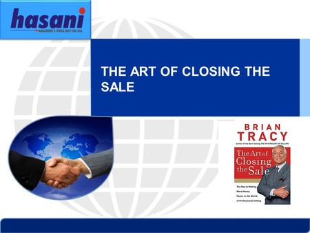 THE ART OF CLOSING THE SALE. ABOUT BRIAN TRACY Brian Tracey is the Chairman and CEO of Brian Tracy International, a global company specialising in training.
