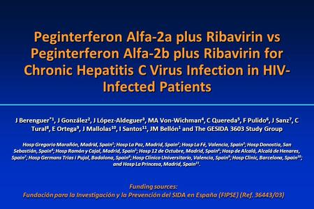 Peginterferon Alfa-2a plus Ribavirin vs Peginterferon Alfa-2b plus Ribavirin for Chronic Hepatitis C Virus Infection in HIV- Infected Patients J Berenguer.