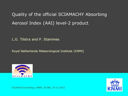 Quality of the official SCIAMACHY Absorbing Aerosol Index (AAI) level-2 product L.G. Tilstra and P. Stammes Royal Netherlands Meteorological Institute.