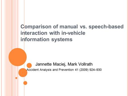 Comparison of manual vs. speech-based interaction with in-vehicle information systems Jannette Maciej, Mark Vollrath Accident Analysis and Prevention 41.