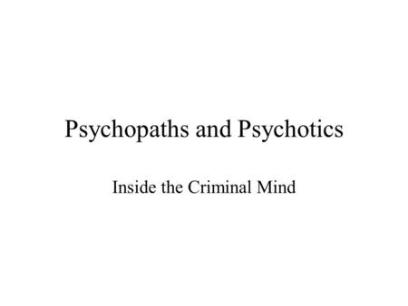 a comparison of two types of serial killers psychopaths and psychotics