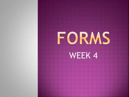 WEEK 4.  DEFINITION ?  Electronic forms?  Non-Used up  Up to date  Efficient  Reduce error mistakes  Faster  Ones recording data  No waiting.