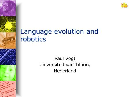 Language evolution and robotics Paul Vogt Universiteit van Tilburg Nederland.