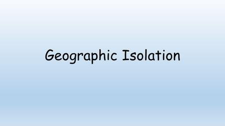 Geographic Isolation How about taking a swim in this gene pool??