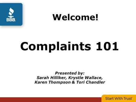 Welcome! Complaints 101 Presented by: Sarah Hilliker, Krystle Wallace, Karen Thompson & Tori Chandler.