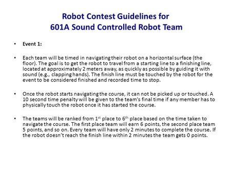 Robot Contest Guidelines for 601A Sound Controlled Robot Team Event 1: Each team will be timed in navigating their robot on a horizontal surface (the floor).