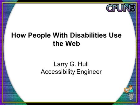 How People With Disabilities Use the Web Larry G. Hull Accessibility Engineer.