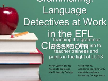 Grammaring: Language Detectives at Work in the EFL Classroom Teaching the grammar and usage of English to teacher trainees and pupils in the light of LU13.