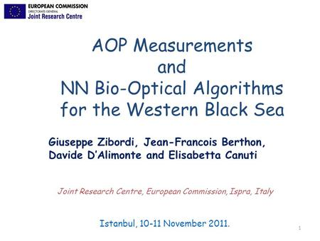 1 Istanbul, 10-11 November 2011. Joint Research Centre, European Commission, Ispra, Italy AOP Measurements and NN Bio-Optical Algorithms for the Western.