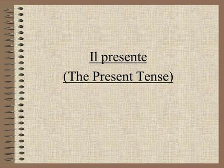 Il presente (The Present Tense). First of all, we need the subject pronouns IoI tuyou (singular) lui/leihe/she Leiyou (formal) noiwe voiyou (plural) lorothey.