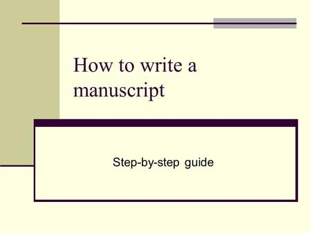 How to write a manuscript Step-by-step guide. Model manuscript A manuscript usually has the following structure: 1. Introduction 2. Body 3. Conclusion.