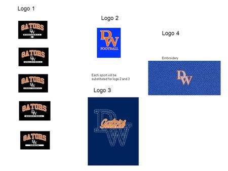 Logo 1 Logo 2 Logo 3 Each sport will be substituted for logo 2 and 3 Logo 4 Embroidery.