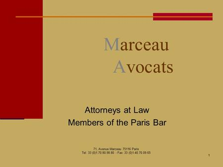 1 Marceau Avocats Attorneys at Law Members of the Paris Bar 71, Avenue Marceau 75116 Paris Tel: 33 (0)1.70.80.98.80 - Fax: 33 (0)1.40.70.09.65.