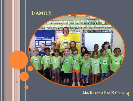 F AMILY Ms. Karen's Pre-K Class We have BIG families,
