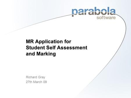 MR Application for Student Self Assessment and Marking Richard Gray 27th March 09.