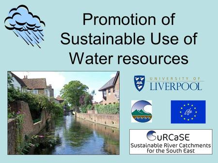 Promotion of Sustainable Use of Water resources. SuRCaSE Task 3 …….. to promote sustainable use of water resources by reducing abstraction and reducing.