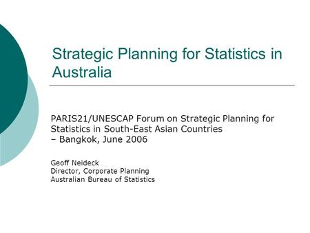Strategic Planning for Statistics in Australia PARIS21/UNESCAP Forum on Strategic Planning for Statistics in South-East Asian Countries – Bangkok, June.