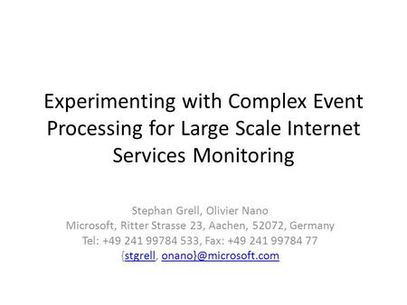 Experimenting with Complex Event Processing for Large Scale Internet Services Monitoring Stephan Grell, Olivier Nano Microsoft, Ritter Strasse 23, Aachen,