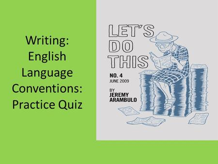 Writing: English Language Conventions: Practice Quiz.