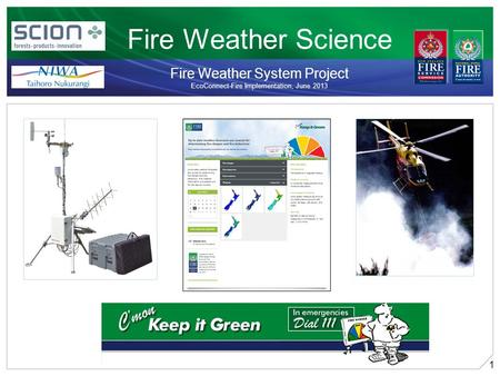 1 Fire Weather Science Fire Weather System Project EcoConnect-Fire Implementation, June 2013 April 2011.