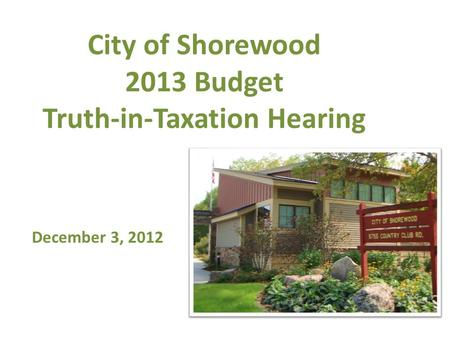 City of Shorewood 2013 Budget Truth-in-Taxation Hearing December 3, 2012.